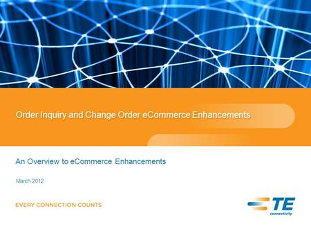 Order Inquiry and Change Order eCommerce Enhancements An Overview to eCommerce Enhancements March 2012.