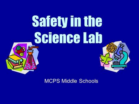 Safety in the Science Lab MCPS Middle Schools WHAT IS SCIENCE LAB SAFETY ? Students will be able to demonstrate safe behavior and procedures when completing.
