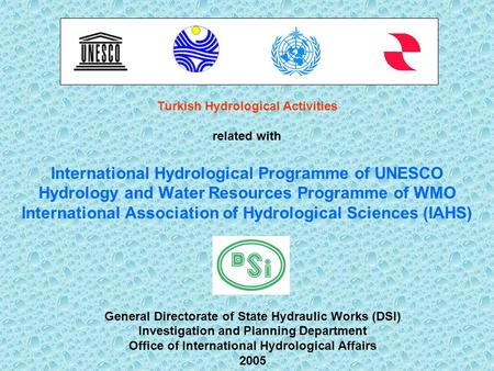Turkish Hydrological Activities related with International Hydrological Programme of UNESCO Hydrology and Water Resources Programme of WMO International.
