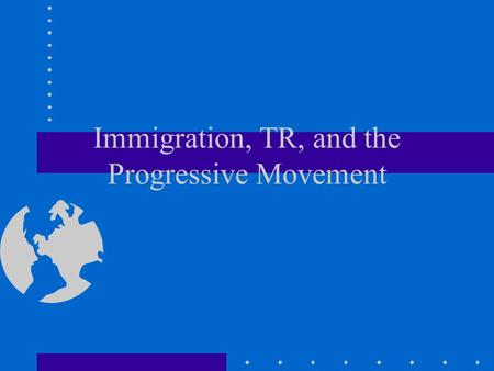 Immigration, TR, and the Progressive Movement. Immigration.