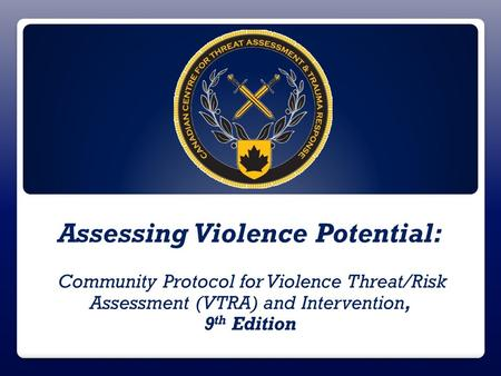 Assessing Violence Potential: Community Protocol for Violence Threat/Risk Assessment (VTRA) and Intervention, 9 th Edition.