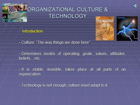 ORGANIZATIONAL CULTURE & TECHNOLOGY Introduction Introduction - Culture: The way things are done here - Determines modes of operating, goals, values,