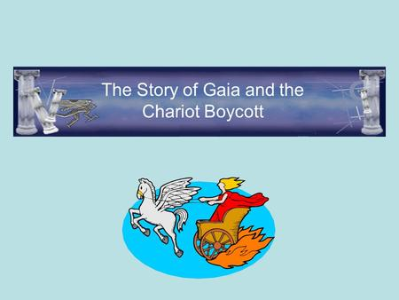 The Story of Gaia and the Chariot Boycott. Gaia, the Earth Mother, decides to make a journey to visit her husband and son, Uranus, the sky. She rarely.