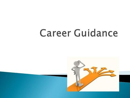 Career Guidance is the process of helping people to choose a career that is related to their potentials, interests, needs and ambitions.