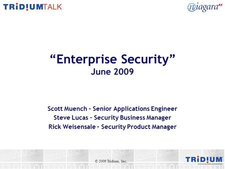 Enterprise Security June 2009 Scott Muench – Senior Applications Engineer Steve Lucas – Security Business Manager Rick Weisensale – Security Product Manager.