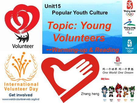 Topic: Young Volunteers -- Warming-up & Reading Unit15 Popular Youth Culture Zhang heng.