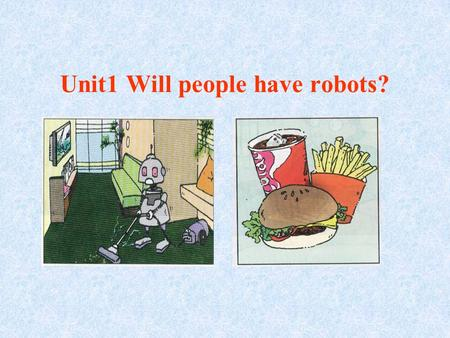 Unit1 Will people have robots?. prediction n. robot n. pollutionn. less adj. astronaut n. apartment n. rocketn. spacen. Marsn.