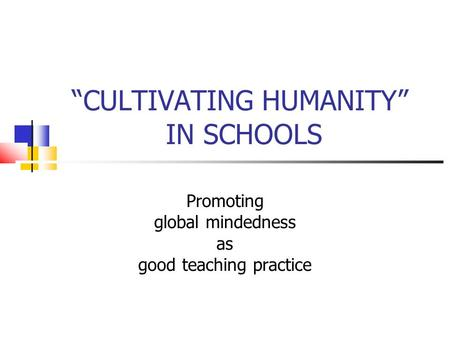 CULTIVATING HUMANITY IN SCHOOLS Promoting global mindedness as good teaching practice.