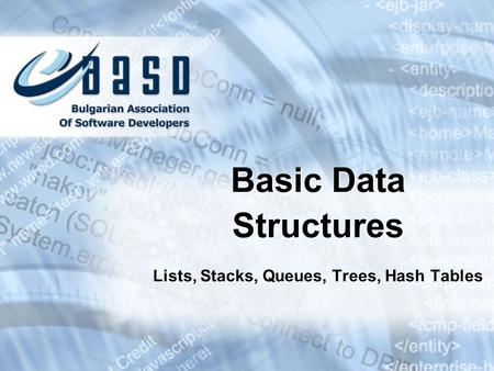 Lists, Stacks, Queues, Trees, Hash Tables Basic Data Structures.