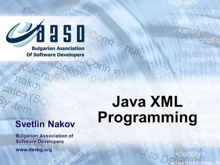 Java XML Programming Svetlin Nakov Bulgarian Association of Software Developers www.devbg.org.