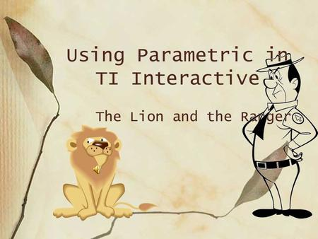 Using Parametric in TI Interactive The Lion and the Ranger.