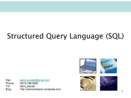 1 Structured Query Language (SQL) Mail: Phone: 0815-188-2384 YM: talim_bansal Blog: