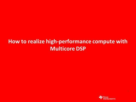 1 How to realize high-performance compute with Multicore DSP.