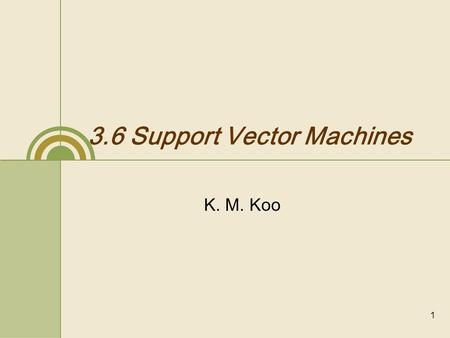 1 3.6 Support Vector Machines K. M. Koo. 2 Goal of SVM Find Maximum Margin goal find a separating hyperplane with maximum margin margin minimum distance.
