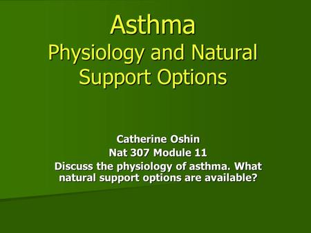 Asthma Physiology and Natural Support Options Catherine Oshin Nat 307 Module 11 Discuss the physiology of asthma. What natural support options are available?