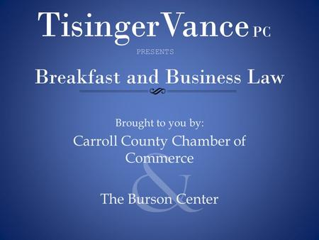 Breakfast and Business Law Brought to you by: Carroll County Chamber of Commerce The Burson Center PRESENTS &