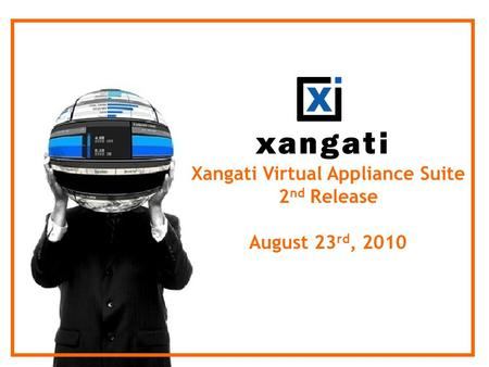 Xangati Virtual Appliance Suite 2 nd Release August 23 rd, 2010.