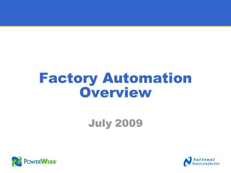 Factory Automation Overview July 2009. 22 Panelists Harold Joseph –Sr. Marketing Manager Alex Tan –Product Marketing Manager.