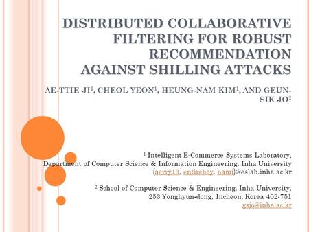 DISTRIBUTED COLLABORATIVE FILTERING FOR ROBUST RECOMMENDATION AGAINST SHILLING ATTACKS DISTRIBUTED COLLABORATIVE FILTERING FOR ROBUST RECOMMENDATION AGAINST.