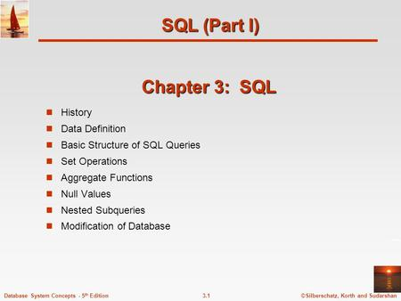©Silberschatz, Korth and Sudarshan3.1Database System Concepts - 5 th Edition Chapter 3: SQL History Data Definition Basic Structure of SQL Queries Set.