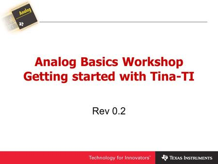 Analog Basics Workshop Getting started with Tina-TI