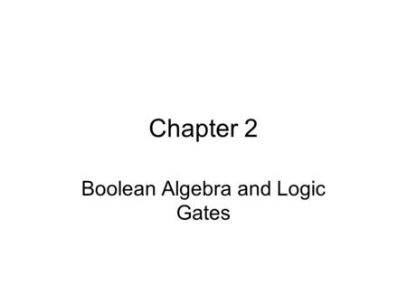 Chapter 2 Boolean Algebra and Logic Gates. 2.1 Introduction To provide a basic vocabulary and a brief foundation in Boolean algebra –Boolean algebra To.