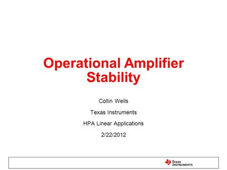 Operational Amplifier Stability Collin Wells Texas Instruments HPA Linear Applications 2/22/2012.