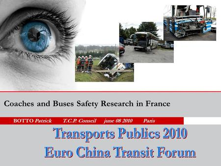 BOTTO Patrick T.C.P. Conseil june 08 2010 Paris Coaches and Buses Safety Research in France.