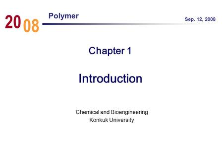 Chapter 1 Introduction Chemical and Bioengineering Konkuk University Sep. 12, 2008 08 20 Polymer.