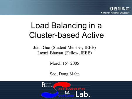 Load Balancing in a Cluster-based Active Jiani Guo (Student Member, IEEE) Laxmi Bhuyan (Fellow, IEEE) March 15 th 2005 Seo, Dong Mahn.
