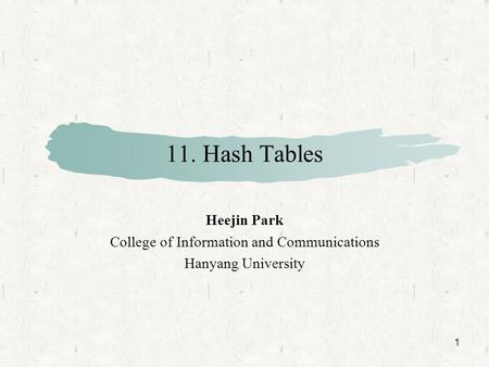 1 11. Hash Tables Heejin Park College of Information and Communications Hanyang University.