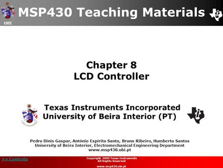 UBI >> Contents Chapter 8 LCD Controller MSP430 Teaching Materials Texas Instruments Incorporated University of Beira Interior (PT) Pedro Dinis Gaspar,
