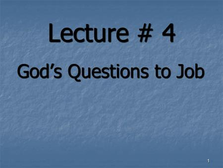 Lecture # 4 Gods Questions to Job 1. Without the Bible 2 You can believe in a Creator.