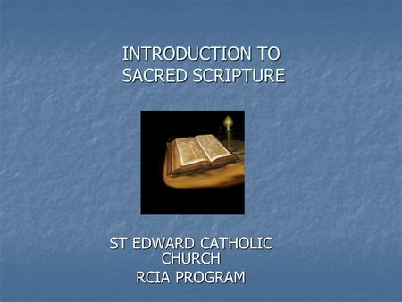 INTRODUCTION TO SACRED SCRIPTURE ST EDWARD CATHOLIC CHURCH RCIA PROGRAM.