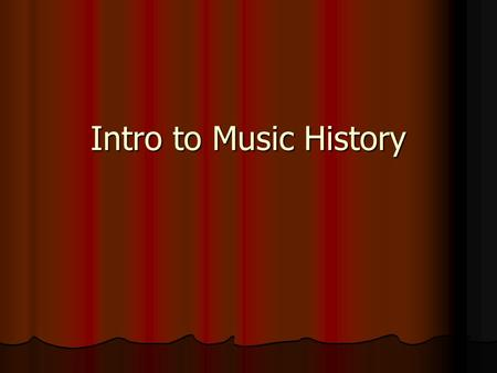 Intro to Music History.