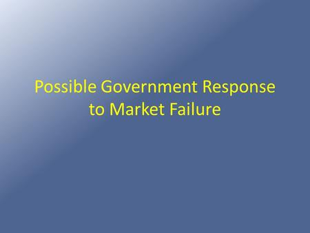Possible Government Response to Market Failure. Legislation Take for example a firm that emits fumes or pollutants that are harmful to the people in the.