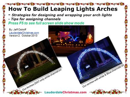 How To Build Leaping Lights Arches - Strategies for designing and wrapping your arch lights - Tips for assigning channels Press F5 to see full screen slide.