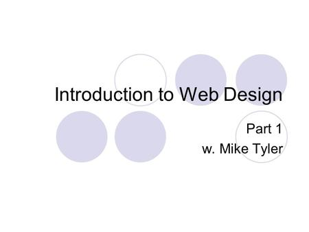 Introduction to Web Design Part 1 w. Mike Tyler. Copyright 2005 - The Small Business Depot2 Use of this material If you would like to be able to distribute.