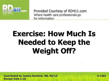 Exercise: How Much Is Needed to Keep the Weight Off? Provided Courtesy of RD411.com Where health care professionals go for information G-1263Contributed.