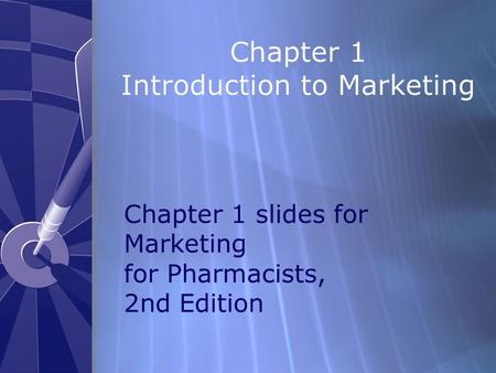 Chapter 1 Introduction to Marketing Chapter 1 slides for Marketing for Pharmacists, 2nd Edition.