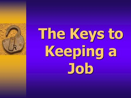 The Keys to Keeping a Job. Look Right For The Job Fancy party clothes or loud sport clothes are not right for business Fancy party clothes or loud sport.