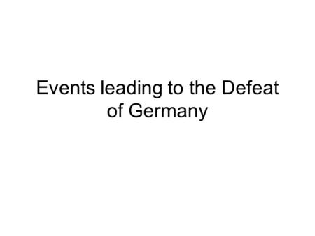 Events leading to the Defeat of Germany. North African Campaign On January 1, 1942 the U.S., Britain, and the Soviet Union (Allies) joined to defeat the.