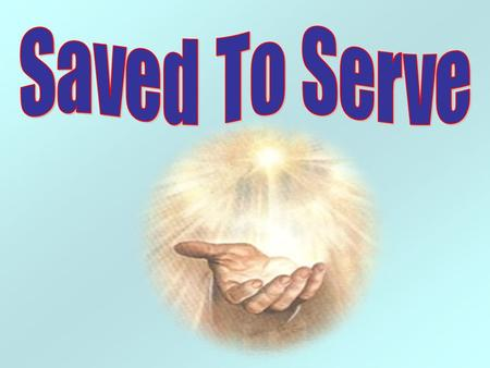 Saved To Serve.