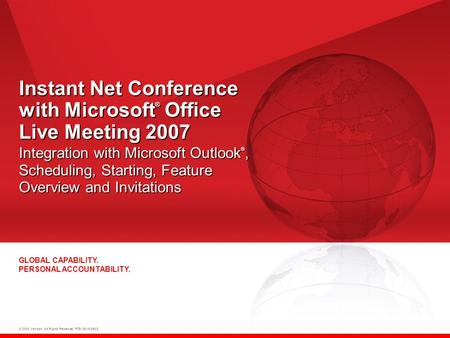 © 2008 Verizon. All Rights Reserved. PTE13015 06/08 GLOBAL CAPABILITY. PERSONAL ACCOUNTABILITY. Instant Net Conference with Microsoft ® Office Live Meeting.