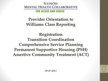 1 Provider Orientation to Williams Class Reporting Registration Transition Coordination Comprehensive Service Planning Permanent Supportive Housing (PSH)