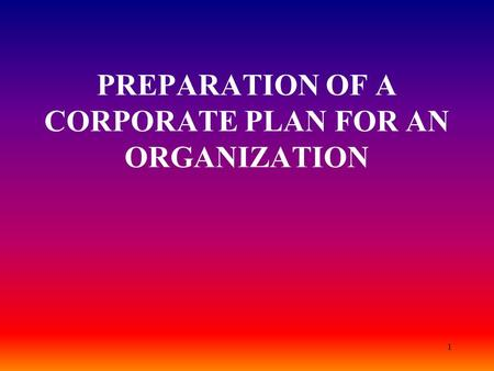 1 PREPARATION OF A CORPORATE PLAN FOR AN ORGANIZATION.