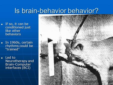 Is brain-behavior behavior? If so, it can be conditioned just like other behaviors If so, it can be conditioned just like other behaviors In 1960s, certain.
