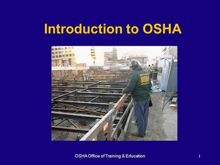 OSHA Office of Training & Education1 Introduction to OSHA.