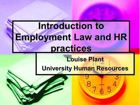 Introduction to Employment Law and HR practices Louise Plant University Human Resources.