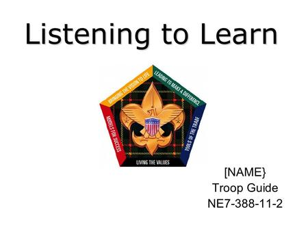 [NAME} Troop Guide NE7-388-11-2 Listening to Learn [NAME} Troop Guide NE7-388-11-2.